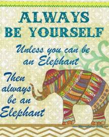 Elephant Always be Yourself Unless You Can Be an Elephant